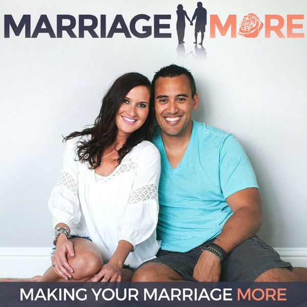 Marriage More Podcast - Making Your Marriage More - Relationships | Couples | Intimacy | Christian |