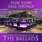Best of Lounge Jazz - The Ballads - New York Jazz Lounge
