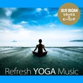 リフレッシュ・ヨガ・ミュージック - Relax & Healing