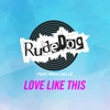 Rudedog ft. Nikki Belle - Love Like This