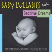 Baby Lullabies for Bedtime Dreams: Soft Instrumental Lullabies for Babies Deep Sleep