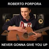 Never Gonna Give You Up - Roberto Porpora