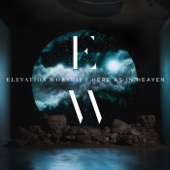 Here as in Heaven - Elevation Worship, Elevation Worship