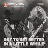 Got to Get Better in a Little While (feat. Jared James Nichols) - Dave Hanson