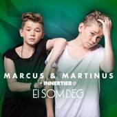 Marcus & Martinus & Innertier - Ei Som Deg artwork