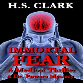 Immortal Fear: A Medical Thriller (A Dr. Powers Mystery) (Unabridged) - H.S. Clark mp3 listen download