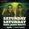 Saturday Saturday (Khul Jaaye Masti)