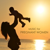 Music for Pregnant Women - Soothing Songs for Pregnancy and Pregnant Mothers
