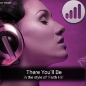 There You'll Be (in the style of 'Faith Hill') [Karaoke Version]