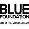Eyes on Fire (Zeds Dead Remix)