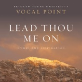 Lead Thou Me On: Hymns and Inspiration - BYU Vocal Point Cover Art