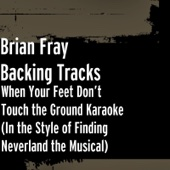 When Your Feet Don't Touch the Ground (Karaoke) [In the Style of Finding Neverland the Musical]