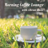 Morning Coffee Lounge with Vibrant Music