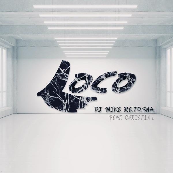 Loco (feat. Christin L) - Single | DJ Mike Re.To.Sna.