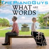 What Are Words - Single (feat. Peter Hollens & Evynne Hollens) - Single, The Piano Guys