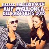 Heisse Ballerfrauen auf Mallorca - Die Partyhits 2015