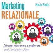 Marketing relazionale: Attrarre, mantenere e migliorare la relazione con i clienti - Patrizia Principi