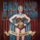 Not Sorry - Bad Cop/Bad Cop