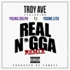 Real N*gga (Remix) [feat. T.I., Young Dolph & Young Lito] - Single, Troy Ave
