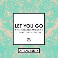Let You Go (feat. Great Good Fine Ok) [A-Trak Remix] - Single - The Chainsmokers