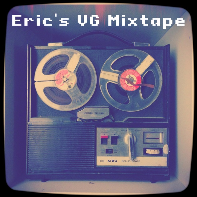 Eric's VG Mixtape by Eric Mahler on Apple Podcasts