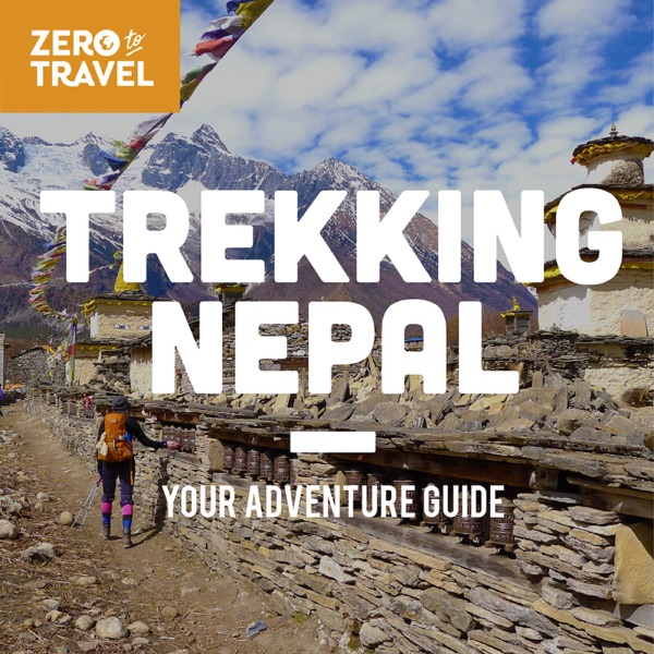 Trekking Nepal: Your Adventure Guide | A Zero To Travel Podcast Series
