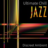 Ultimate Chill Jazz - Background Instrumental Music Collective