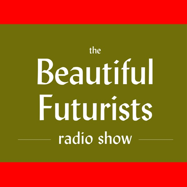 The Beautiful Futurists - A Podcast About Art, Architecture, Health, and Building a Better Future