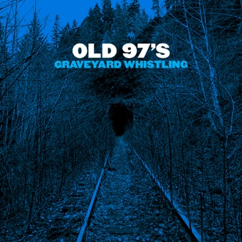 Graveyard Whistling – Old 97's
