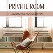 Private Room: Jazz Lounge Music Session, Soft Jazz Moods & Smooth Chill Lounge, Sexy Party, Easy Listening Music for Relaxation - Jazz Lounge Zone