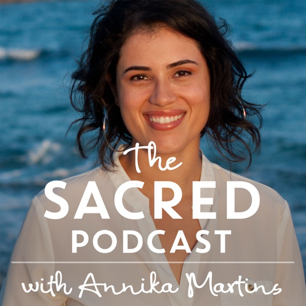 The Sacred Podcast with Annika Martins