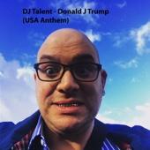 DJ Talent - Donald J Trump (USA Anthem)