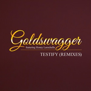 7. Goldswagger, Honey Larochelle, Eric Kupper - Testify (Eric Kupper Klassic Club Mix)