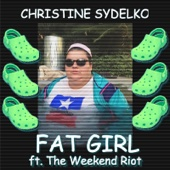 Fat Girl (feat. The Weekend Riot) - Christine Sydelko