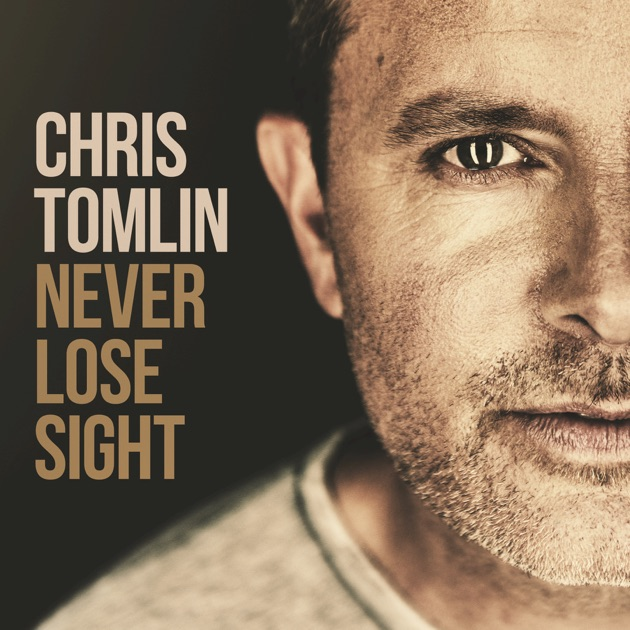 Never Lose Sight (Deluxe Edition) by Chris Tomlin