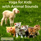 Yoga for Kids with Animal Sounds – Cats and Kitten, Lambs and Goats Nature Sounds for Kids Yoga Classes