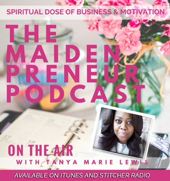 The Maidenpreneur Podcast with Tanya Marie Lewis