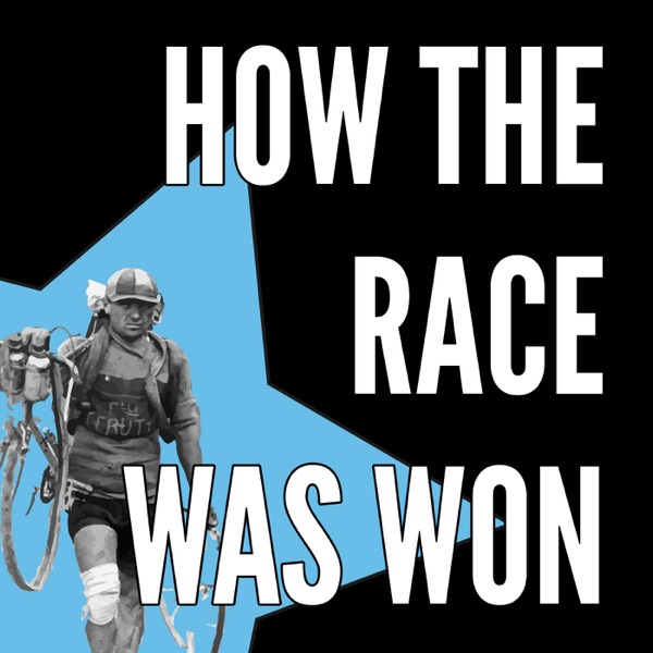 How The Race Was Won - The Best Pro Cycling Podcast Anywhere