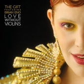 Love Without Violins (feat. Brian Eno) - EP - The Gift