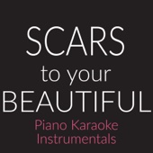 Scars to Your Beautiful (Originally Performed By Alessia Cara) [Piano Karaoke Version]