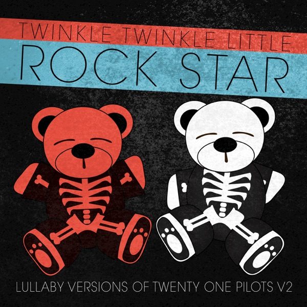 Lullaby Versions of Twenty One Pilots Vol 2 Twinkle Twinkle Little Rock Star CD cover