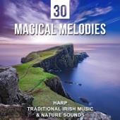 30 Magical Melodies: Harp, Traditional Irish Music & Nature Sounds – Create Inner Peace, Relaxing Music, Yoga Balancing, Deep Sleep, Harmony & Meditation Music
