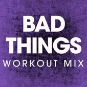 Bad Things (Extended Workout Mix)