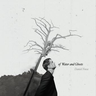 Of Water and Ghosts – Daniel Foose