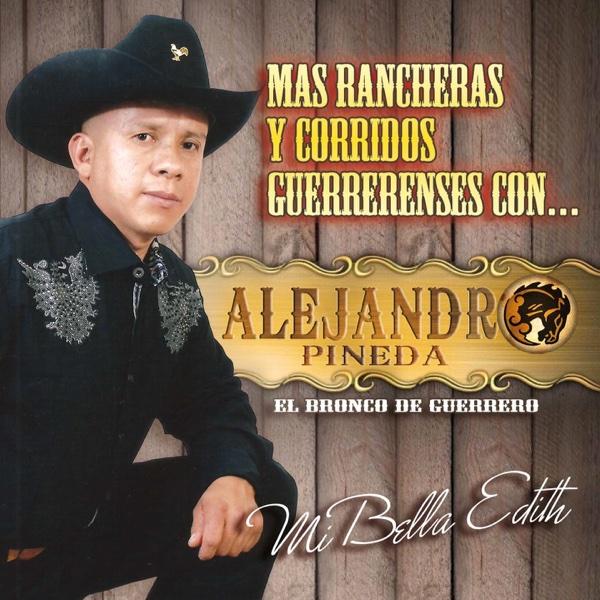 Mi Bella Edith (Mas Rancheras y Corridos Guerrerences Con...) | Alejandro Pineda el Bronco de Guerrero