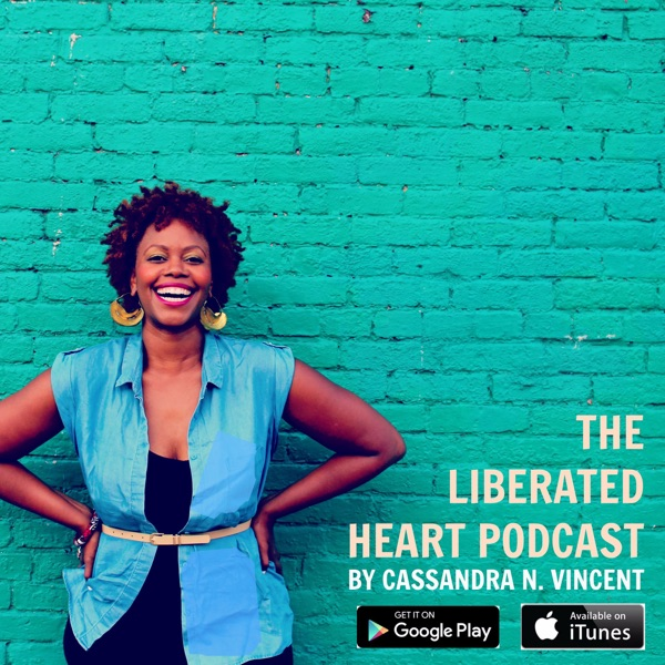 The Liberated Heart Podcast by Cassandra N. Vincent