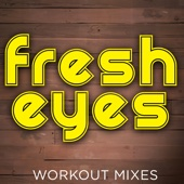 Fresh Eyes (Workout Mix)