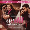 Ae Dil Hai Mushkil (Deluxe Edition) [Original Motion Picture Soundtrack]