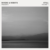 Rivers & Robots Presents: Still, Vol. 1