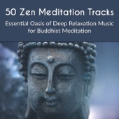 50 Zen Meditation Tracks: Essential Oasis of Deep Relaxation Music for Buddhist Meditation, Asian Chakra Balancing, Yoga Studio, Buddha Spirit Lounge Songs